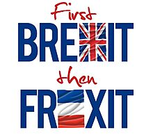 First Brexit, Then Frexit Photographic Print