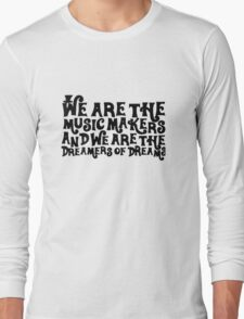 life & music t-shirt, We're the music makers Long Sleeve T-Shirt