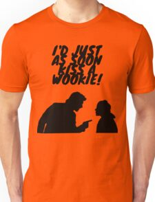 """I'd just as soon kiss a Wookie!"" Unisex T-Shirt"