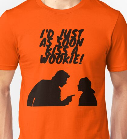 """""""I'd just as soon kiss a Wookie!"""" Unisex T-Shirt"""