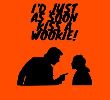 """""""I'd just as soon kiss a Wookie!"""" T-Shirt"""