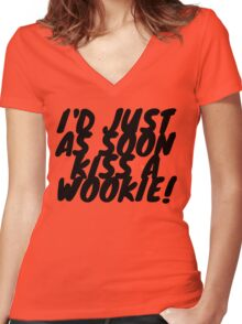 """""""I'd just as soon kiss a Wookie!"""" 2.0 Women's Fitted V-Neck T-Shirt"""