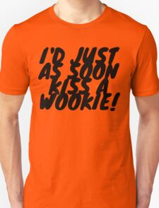 """""""I'd just as soon kiss a Wookie!"""" 2.0 T-Shirt"""