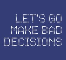 Let's go make bad decision by FunnyTshirtZone