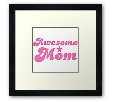 Awesome mom! in pink Framed Print