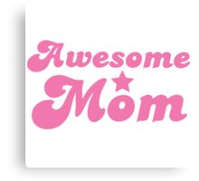Awesome mom! in pink Canvas Print