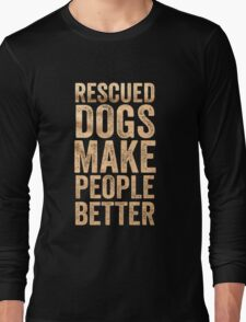 My Dogs t-shirt, Dogs make people better Long Sleeve T-Shirt