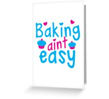 Baking aint easy with cute cupcakes Greeting Card