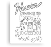 My Dogs t-shirt, Run to greer you Canvas Print