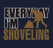 Everyday I'm Shoveling by FunnyTshirtZone