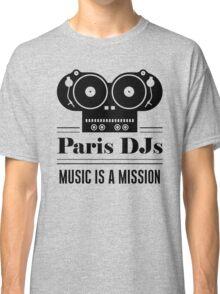 Paris DJs Music Is A Mission Classic T-Shirt