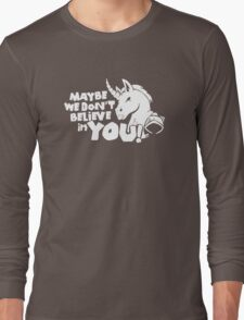 Unicorns Magic Funny Maybe We Don't Believe In You Long Sleeve T-Shirt