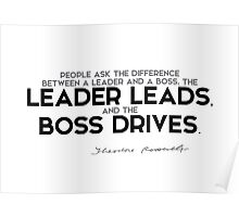 the leader leads, the boss drives - roosevelt Poster