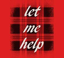 Let Me Help - Lowercase Font Unisex T-Shirt