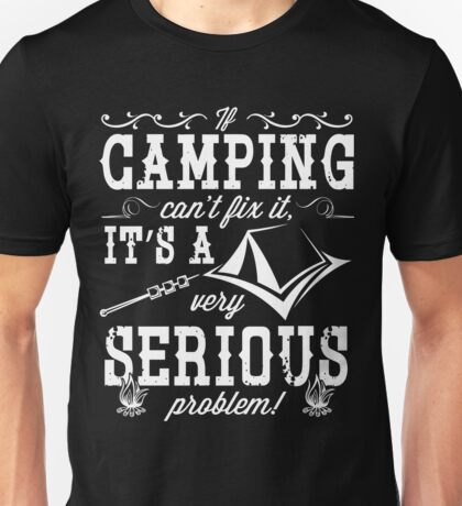 Camping can't fix it it's a very serious problem Unisex T-Shirt