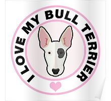 Love My Bull Terrier Poster
