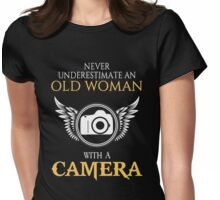 NEVER UNDERESTIMATE AN OLD WOMAN WITH A CAMERA TSHIRT Womens Fitted T-Shirt