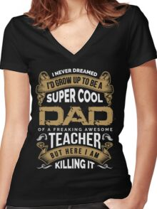 I never dreamed I'd grow up to be a super cool DAD of freaking awesome Teacher Women's Fitted V-Neck T-Shirt