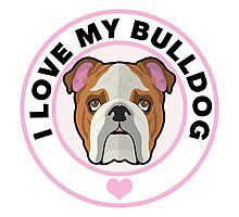 Love My Bulldog Photographic Print