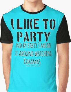 Watching Kdramas is a party! Graphic T-Shirt