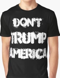DON'T TRUMP AMERICA Graphic T-Shirt