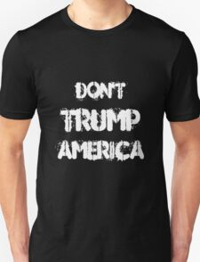 DON'T TRUMP AMERICA Unisex T-Shirt