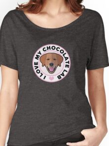 Love My Chocolate Lab Women's Relaxed Fit T-Shirt