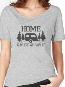 Home is where we park it Women's Relaxed Fit T-Shirt