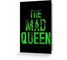 THE MAD QUEEN Greeting Card