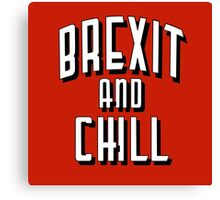 Brexit and Chill Canvas Print
