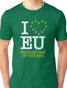 I LOVE EU - PROUDLY ONE OF THE 48% (Design #1) Unisex T-Shirt