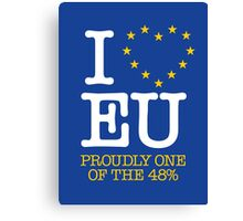 I LOVE EU - PROUDLY ONE OF THE 48% (Design #1) Canvas Print