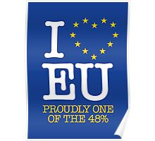 I LOVE EU - PROUDLY ONE OF THE 48% (Design #1) Poster