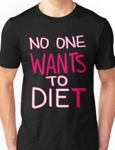 no one wants to dieT Unisex T-Shirt