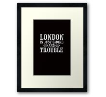 London is just smoke and trouble. Peaky Blinders. Framed Print