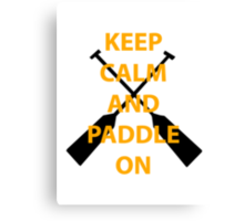 Keep Calm and Paddle On Canvas Print