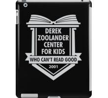 Derek Zoolander Center For Kids Who Can't Read Good iPad Case/Skin