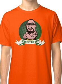 What It Do Do? Classic T-Shirt