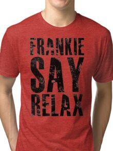 FRANKIE SAY RELAX Tri-blend T-Shirt