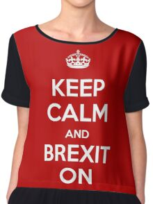 KEEP CALM AND BREXIT ON Chiffon Top