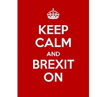 KEEP CALM AND BREXIT ON Photographic Print