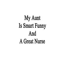 My Aunt Is Smart Funny And A Great Nurse by supernova23