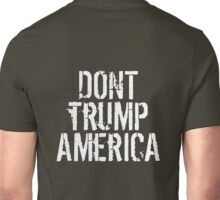 Dont Trump America Unisex T-Shirt