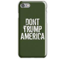 Dont Trump America iPhone Case/Skin