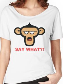 Say What?! Women's Relaxed Fit T-Shirt