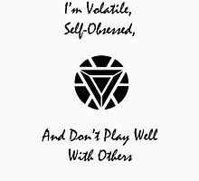 Volatile, Self-Obssessed, Doesn't Play Well With Others Unisex T-Shirt