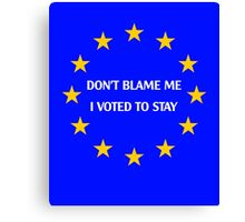 Don't blame me, i voted to stay Canvas Print