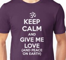 Keep Calm and Give Me Love (And Peace on Earth) Unisex T-Shirt