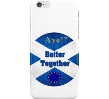 AYE! We're Better Togther! iPhone Case/Skin
