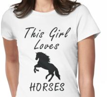 This girl loves horses Womens Fitted T-Shirt